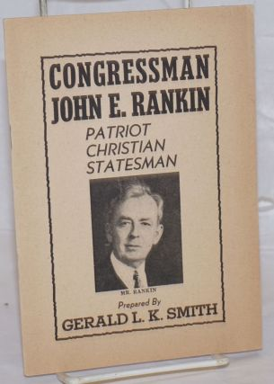 Congressman John E. Rankin, patriot, Christian, statesman. Gerald L. K. Smith, comp