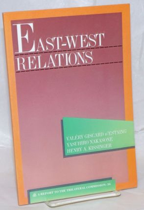 East-West Relations: A Task Force Report to the Trilateral Commission. Valéry Giscard...