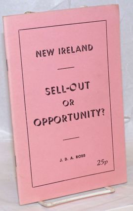New Ireland: Sell-Out or Opportunity? J. D. A. Robb