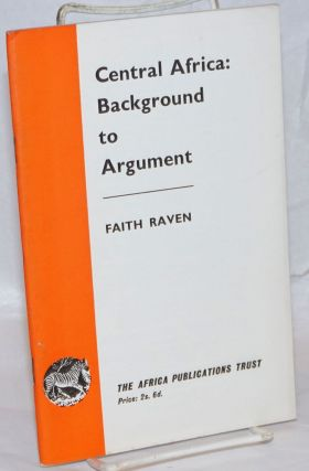 Central Africa: Background to Argument. Faith Raven