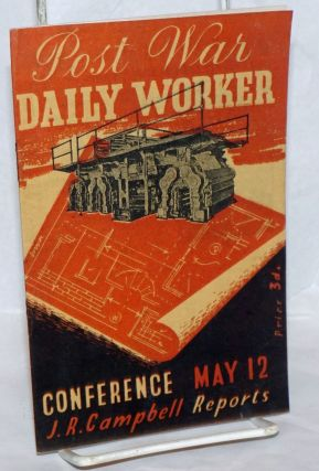 Post war 'Daily Worker' Conference, May 12: J.R. Campbell reports. J. R. Campbell