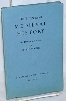 The Prospects of Medieval History: An Inaugural Lecture Delivered at Cambridge 17 October 1944....