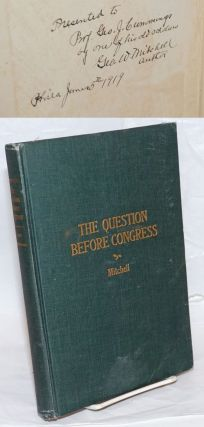 The Question before Congress: a consideration of the debates and final action by Congress upon...