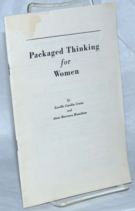 Packaged thinking for women. Lucille Cardin Crain, Anne Burrows Hamilton