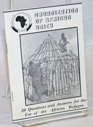 20 questions and answers for the use of the African refugee. Organization of African Unity