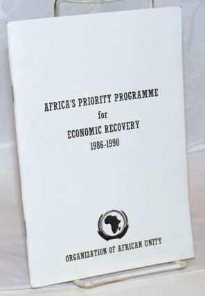 Africa's priority programme for economic recovery 1986-1990. Organization of African Unity