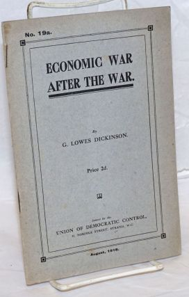 Economic War After the War. G. Lowes Dickinson