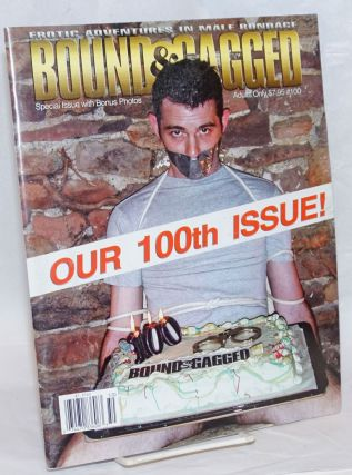 Bound and Gagged: erotic adventures in male bondage, issue no. 100, May/June, 2004. Bob Wingate,...