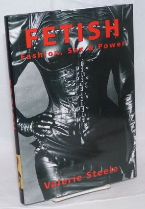 Fetish: fashion, sex and power. Valerie Steele