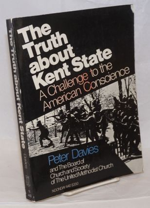 The Truth About Kent State: a challenge to the American conscience. Peter Davies, the Board of...