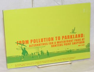 From Pollution to Parkland: Alternatives for a Waterfront Park at Hunters Point Shipyard. May...