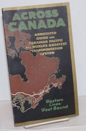 Across Canada; Annotated Guide via Canadian Pacific the World's Geatest Transportation System....
