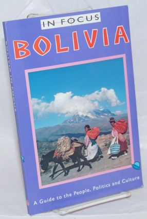In Focus: Bolivia. A Guide to the People, Politics and Culture. Translated by John Smith. Paul...