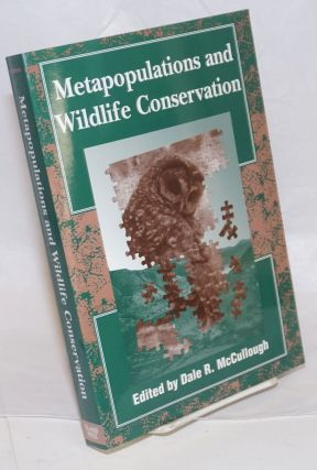 Metapopulations and Wildlife Conservation. Dale R. McCullough