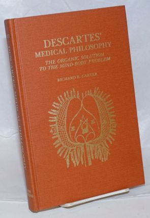 Descartes' Medical Philosophy: The Organic Solution to the Mind-Body Problem. Richard B. Carter