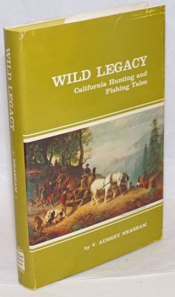 Wild Legacy : California Hunting and Fishing Tales. V. Aubrey Neasham