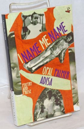 I Name Me Name. Poetry and Prose [subtitle from cover]. Opal Palmer Adisa