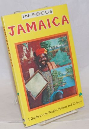 In Focus: Jamaica, A Guide to the People, Politics and Culture. Marcel Bayer