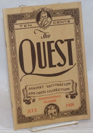 The quest, against vaccination and cruel vivisection, July 1926. Vol. 1, no. 2. Louis Siegfried, ed