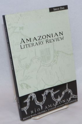 Amazonian Literary Review. Issue One. A journal presenting in translation and defining the...