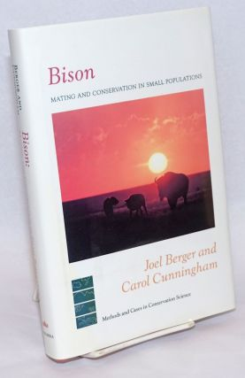 Bison: Mating and Conservation in Small Populations. Joel Berger, Carol Cunningham