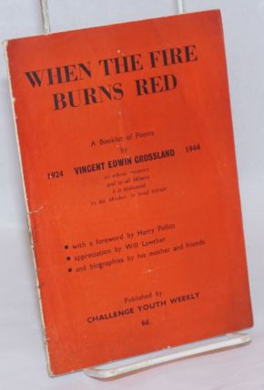 When the fire burns red, a booklet of poems With a foreword by Harry Pollitt, appreciation by...
