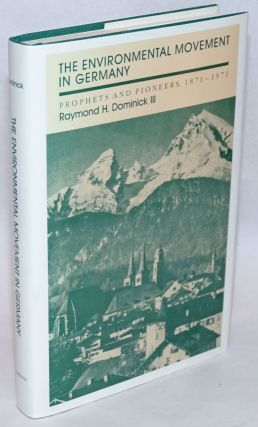 The Environmental Movement in Germany: Prophets and Pioneers, 1871-1971. III Dominick, Raymond H