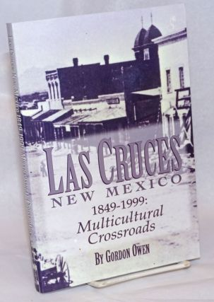 Las Cruces, New Mexico, 1849-1999; Multi-Cultural Crossroads. Gordon Owen