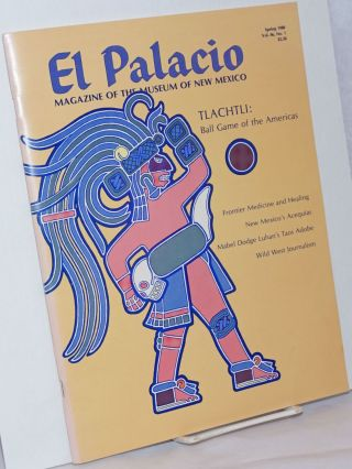 El Palacio, Quarterly Magazine of the Museum of New Mexico. Volume 86, No. 1, Spring 1980...