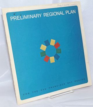 Preliminary Regional Plan for the San Francisco Bay Region. T. Louis Chess, ABAG, president