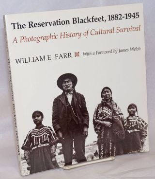 The Reservation Blackfeet, 1882-1945; A Photographic History of Cultural Survival. With a...