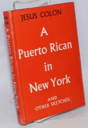 A Puerto Rican in New York and other sketches. Jesus Colon