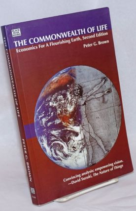 The Commonwealth of Life; Economics For A Flourishing Earth. Second Edition. Peter G. Brown