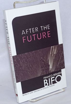 After the Future. Edited by Gary Genosko & Nicholas Thoburn. Translated by Arianna Bove [et...