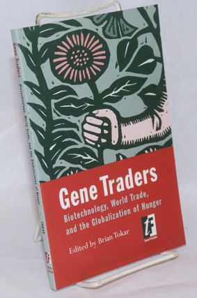 Gene Traders: Biotechnology, World Trade, and the Globalization of Hunger. Brian Tokar