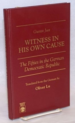 Witness in His Own Cause: The Fifties in the German Democratic Republic. Gustav Just, Oliver Lu,...