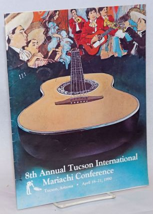 8th Annual Tucson Mariachi International Conference [program] Tucson, Arozona, April 18-21, 1990