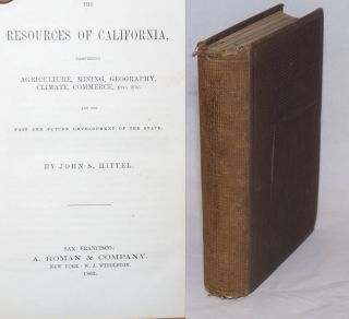 The Resources of California, Comprising Agriculture, Mining, Geography, Climate, Commerce, Etc....