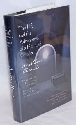 The Life and the Adventures of a Haunted Convict, Austin Reed; Edited and with an Introduction by...