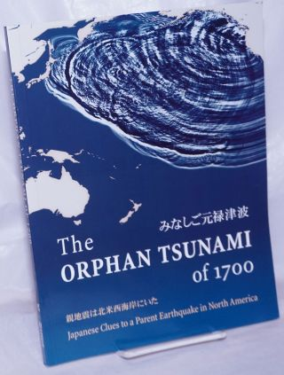 The Orphan Tsunami of 1700. Japanese Clues to a Parent Earthquake in North America. Brian F....