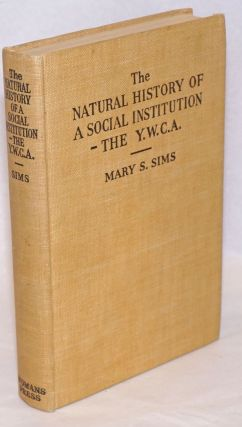 The Natural History of a Social Institution-- the Young Women's Christian Association [Y.W.C.A.,...