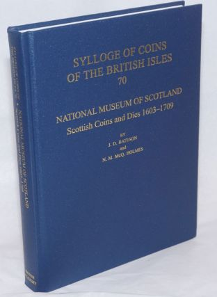 National Museum of Scotland: Scottish coins and dies 1603-1709. J. D. Bateson, Nicholas Holmes