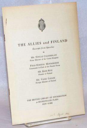 The Allies and Finland; Excerpts from Speeches. Neville Chamberlain, Field-Marshal Mannerheim