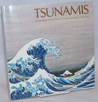 Tsunamis; Proceedings of the National Science Foundation Workshop; May 1979. Li-San Hwang,...