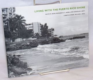 Living with the Puerto Rico Shore. David M. Bush, et alia, Richard M. T. Webb