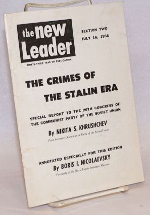 The Crimes Of The Stalin Era; New Leader. Section two. July 16, 1956. Nikita S. Khrushchev