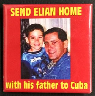 Send Elian home with his father to Cuba [pinback button