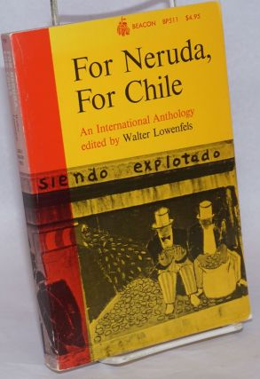 For Neruda, for Chile; an international anthology. Walter Lowenfels, ed