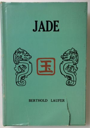 Jade: A study in Chinese archaeology and religion. Berthold Laufer