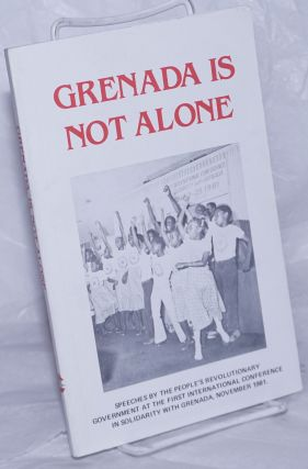 Grenada is not alone; speeches by the People's Revolutionary Government at the first...